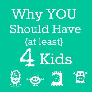 Find out why having at least four kids is the best strategy for parents.