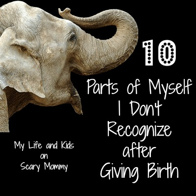 10 Parts of Myself I Don't Recognize After Giving Birth @LifeandKidsBlog on @ScaryMommy