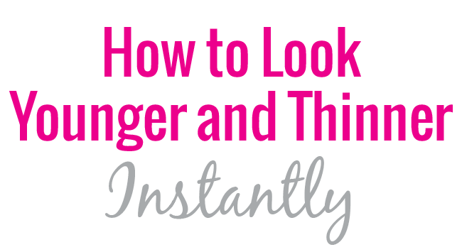 How to Look Younger and Thinner Instantly