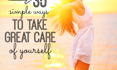 35 Simple ways to take great care of yourself! All moms should read this list!