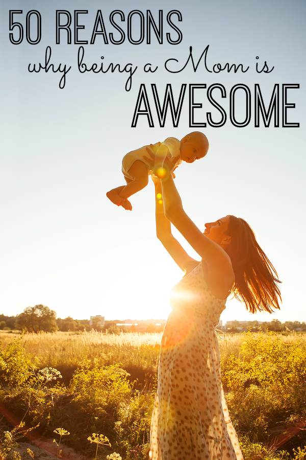 50 Reasons Why Being A Mom Is Awesome
