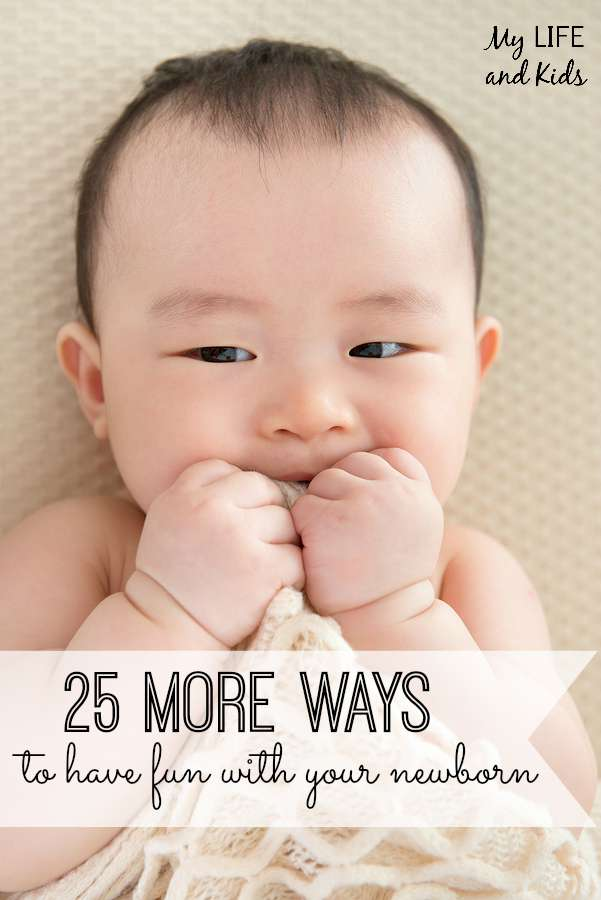25 MORE ways to have fun with your newborn! You will love these simple ways to add more fun in the day.