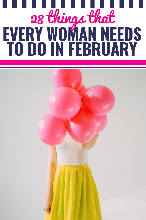 28 Things That Every Woman Should Do in February