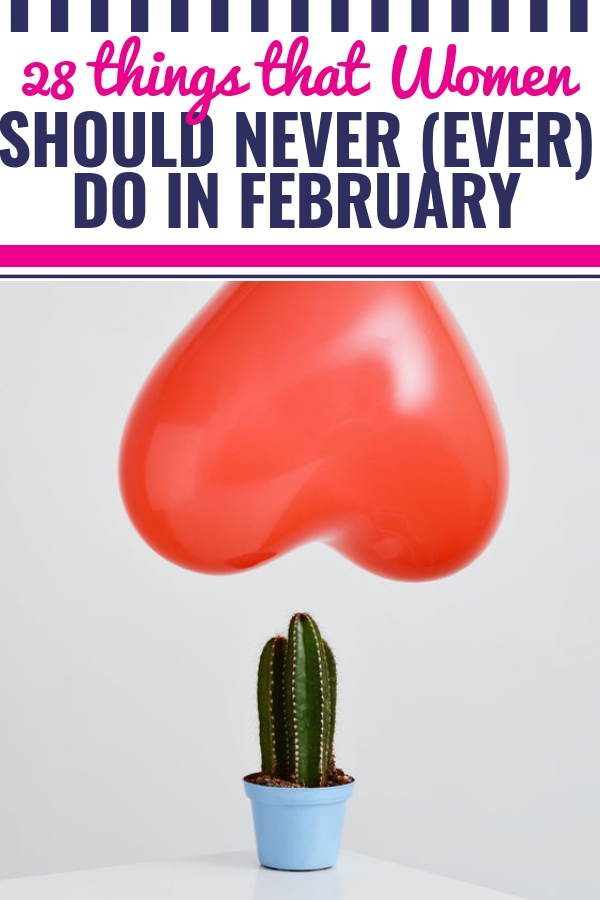 28 Things That Women Should NEVER (Ever) Do In February